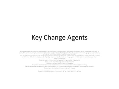 Key Change Agents Recommended for the role of key change agent in the organization is the department chairperson who has also served as interim division.