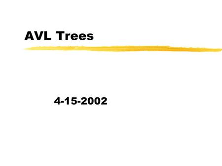 AVL Trees 4-15-2002. Opening Discussion zWhat did we talk about last class? zDo you have any questions about the assignments? zYour minute essay last.