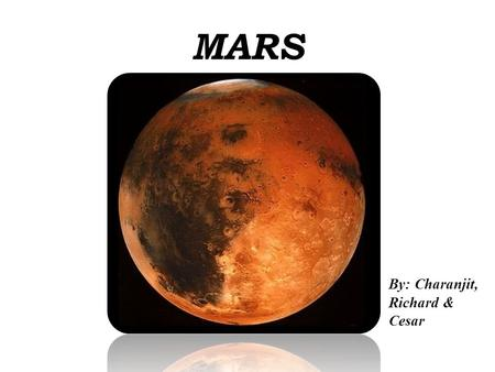 MARS By: Charanjit, Richard & Cesar.