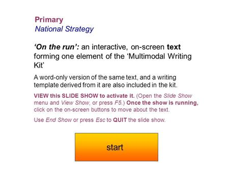 Primary National Strategy 'On the run': an interactive, on-screen text forming one element of the 'Multimodal Writing Kit' A word-only version of the.