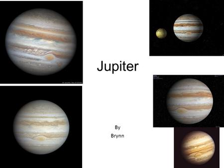 Jupiter By Brynn Do you have schema about Jupiter? Jupiter is the fifth planet from the sun Did you know that Jupiter has 67 moons! The # of rings is.