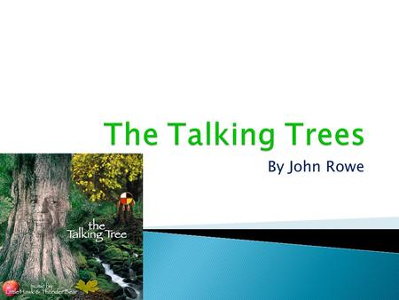 By John Rowe Once upon a time in the forest, there were talking trees. They were upset because a mean wood cutter, named Joe, cut down the prince tree.