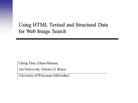 Using HTML Textual and Structural Data for Web Image Search Cheng Thao, Ethan Munson, Jim Dabrowski, Nikolas D. Bohne University of Wisconsin-Milwaukee.