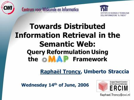 Towards Distributed Information Retrieval in the Semantic Web: Query Reformulation Using the Framework Wednesday 14 th of June, 2006.