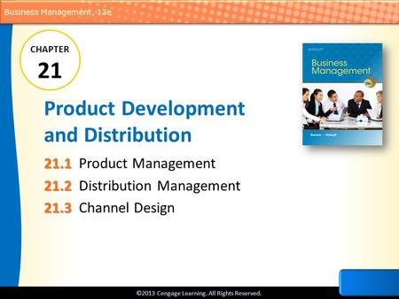 ©2013 Cengage Learning. All Rights Reserved. Business Management, 13e Product Development and Distribution 21.1 21.1 Product Management 21.2 21.2 Distribution.