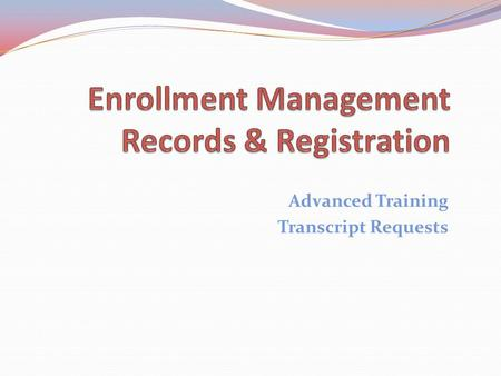 Advanced Training Transcript Requests. Topics 1. Transcript Basics 2. Transcript Pickup 3. Official Request: Online, In-Person/Mailed, Issues, Status.