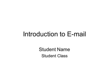 Introduction to E-mail Student Name Student Class.