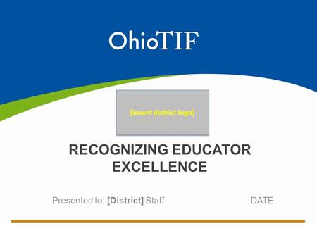 Presented to: [District] Staff DATE RECOGNIZING EDUCATOR EXCELLENCE [insert district logo]