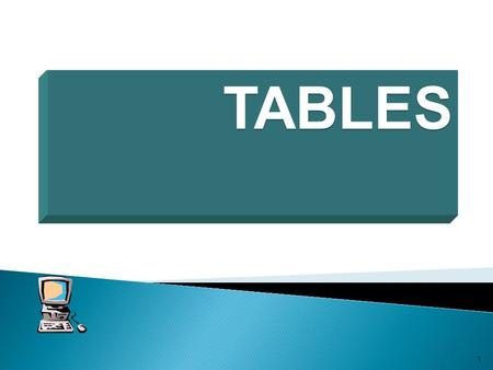 TABLES 1. In this chapter you will learn that tables have many uses in HTML. Objectives: Upon completing this section, you should be able to: 1. Insert.