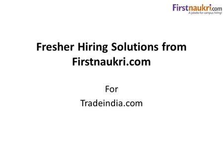 Fresher Hiring Solutions from Firstnaukri.com For Tradeindia.com.