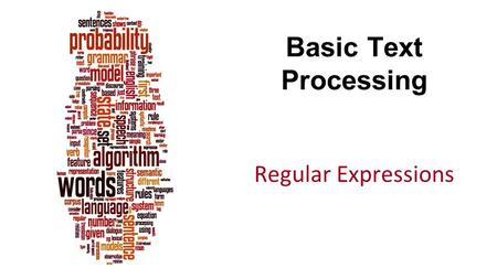 Basic Text Processing Regular Expressions. Dan Jurafsky 2 The original slides from:  tml Some changes.