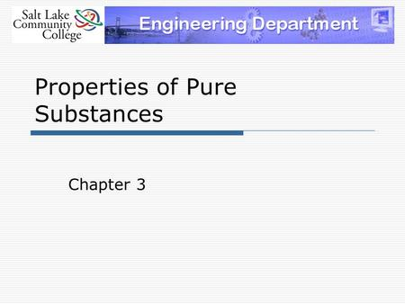 Properties of Pure Substances Chapter 3. Why do we need physical properties?  As we analyze thermodynamic systems we describe them using physical properties.