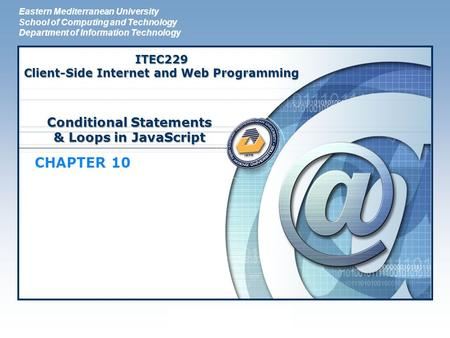 LOGO Conditional Statements & Loops in JavaScript CHAPTER 10 Eastern Mediterranean University School of Computing and Technology Department of Information.