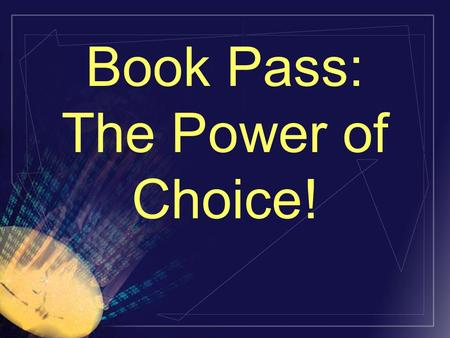 Book Pass: The Power of Choice! Your Reader's Bill of Rights The right not to read something The right to skip pages The right to reread The right not.