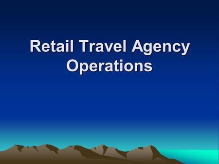 Retail Travel Agency Operations. Gain a broad range of 'core' operational skills, customer service, manual reservations, retail /wholesale sales & services,