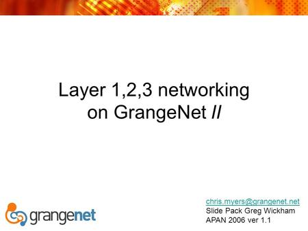 Layer 1,2,3 networking on GrangeNet II Slide Pack Greg Wickham APAN 2006 ver 1.1.