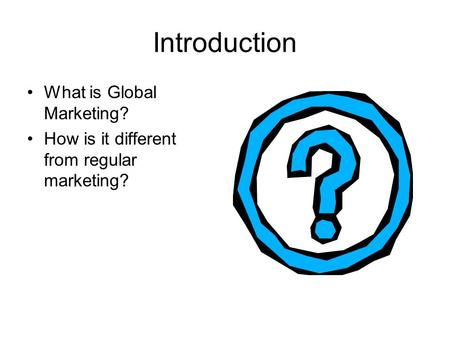 Introduction What is Global Marketing?