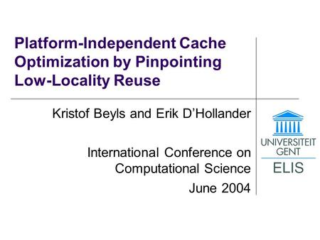 Slide 1 Platform-Independent Cache Optimization by Pinpointing Low-Locality Reuse Kristof Beyls and Erik D'Hollander International Conference on Computational.
