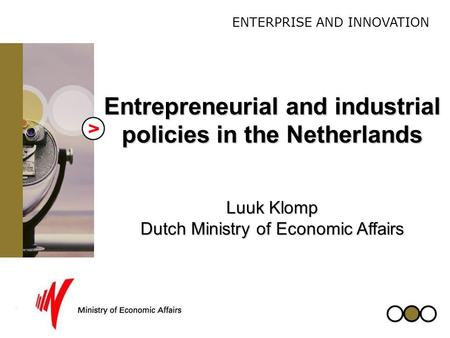 08-03-2005; 05004.ppt 1 ENTERPRISE AND INNOVATION Entrepreneurial and industrial policies in the Netherlands Luuk Klomp Dutch Ministry of Economic Affairs.