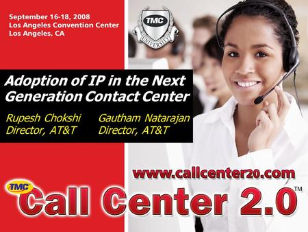 Adoption of IP in the Next Generation Contact Center Rupesh ChokshiGautham NatarajanDirector, AT&T.