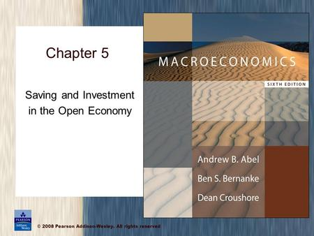 © 2008 Pearson Addison-Wesley. All rights reserved Saving and Investment in the Open Economy Chapter 5.