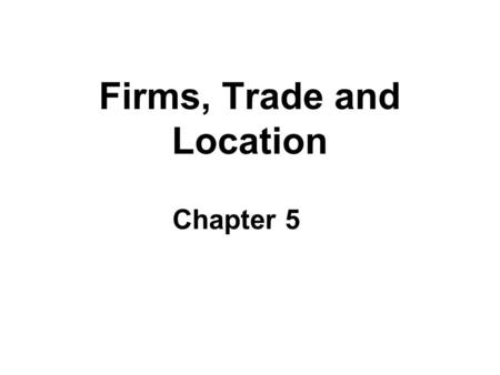 Firms, Trade and Location Chapter 5. Distance in economics  The relevance of transportation costs ( Box 5.1 )  CIF (cost, insurance, freight)  FOB.