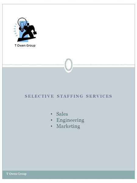 SELECTIVE STAFFING SERVICES T Owen Group Sales Engineering Marketing.
