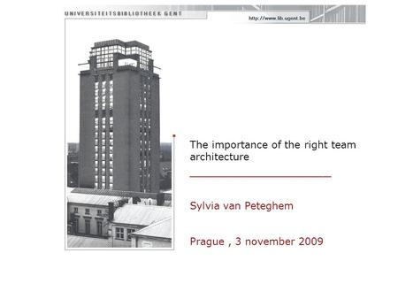 The importance of the right team architecture _________________ Sylvia van Peteghem Prague, 3 november 2009.