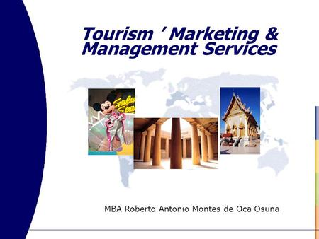 Tourism ' Marketing & Management Services MBA Roberto Antonio Montes de Oca Osuna.