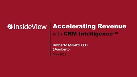May 2013 Umberto Milletti, Accelerating Revenue with CRM Intelligence™