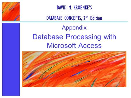 Database Processing with Microsoft Access Appendix DAVID M. KROENKE'S DATABASE CONCEPTS, 2 nd Edition.