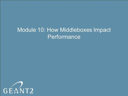 Module 10: How Middleboxes Impact Performance