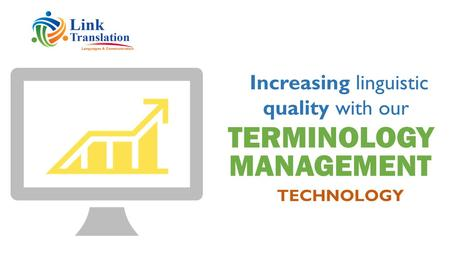 TERMINOLOGY TECHNOLOGY MANAGEMENT Increasing linguistic quality with our.
