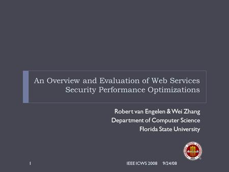 An Overview and Evaluation of Web Services Security Performance Optimizations Robert van Engelen & Wei Zhang Department of Computer Science Florida State.