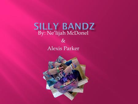 By: Ne'lijah McDonel & Alexis Parker.  Robert Croak invented the silly bandz.  Toledo, Ohio.  May 13 th 2010.