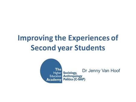 Improving the Experiences of Second year Students Je Dr Jenny Van Hoof.