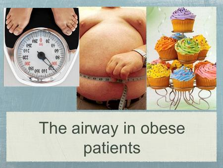 The airway in obese patients. Pulmonary physiology Diminished lung capacity Diminished vital capacity Decreased chest wall compliance Increased abdominal.