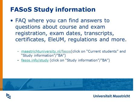 FASoS Study information FAQ where you can find answers to questions about course and exam registration, exam dates, transcripts, certificates, EleUM, regulations.