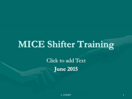 Click to add Text L. CONEY1 MICE Shifter Training June 2015.