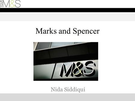 Marks and Spencer Nida Siddiqui. Introduction: A little about M&S One of UK's leading retailers with over 21 million people visiting stores each week.