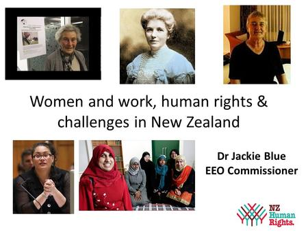 Women and work, human rights & challenges in New Zealand Dr Jackie Blue EEO Commissioner.