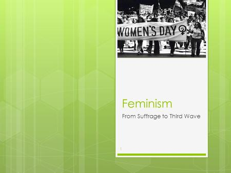 Feminism From Suffrage to Third Wave 1. Suffrage Realignment  The NAWSA becomes the League of Women Voters 2.