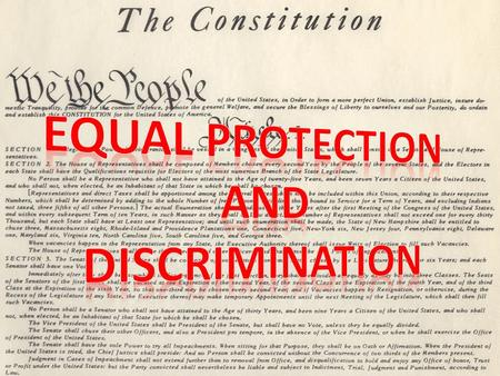 "What is Equal Protection? 1. Derived from Declaration of Independence ""We hold these truths … all men are created equal"" ""We hold these truths … all men."