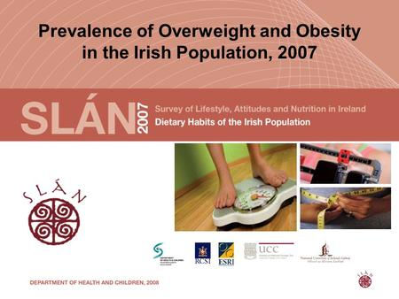Prevalence of Overweight and Obesity in the Irish Population, 2007.