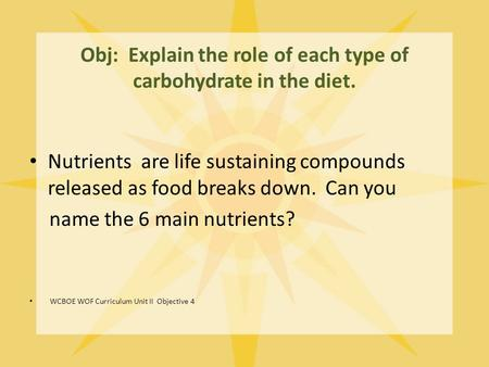 Obj: Explain the role of each type of carbohydrate in the diet. Nutrients are life sustaining compounds released as food breaks down. Can you name the.