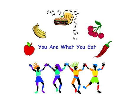 You Are What You Eat. Our bodies require healthy food. What good things are in our food? Protein Fat Carbohydrate Vitamins Minerals Water.