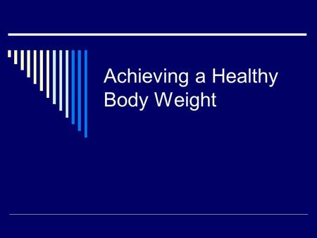 Achieving a Healthy Body Weight. Maintaining a healthy weight  Accepting your body is key.  The human body comes in many different shapes and sizes.