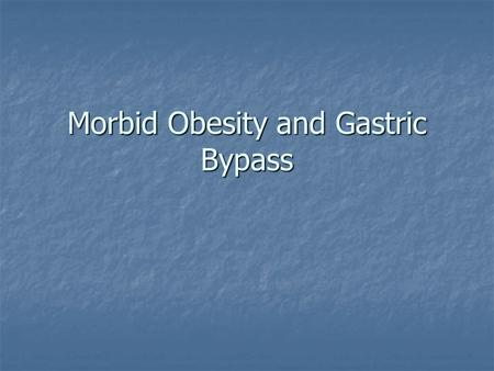 Morbid Obesity and Gastric Bypass. Fun Facts 61% of adults in US have BMI >25 in '99 61% of adults in US have BMI >25 in '99 13% of children 6-11 13%
