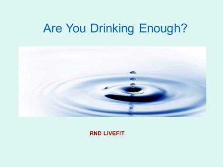 Are You Drinking Enough? RND LIVEFIT. Water Well, 75% of the human body consists of water. So let us consider an average person who weighs 150 pounds.