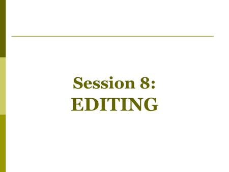 Session 8: EDITING. STUDYING EDITING ALLOWS US TO:  Reflect on how the art of film and its technologies reflect cultural and historical context  Understand.